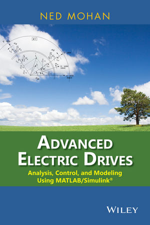 Advanced Electric Drives: Analysis, Control, and Modeling Using MATLAB / Simulink (111891113X) cover image