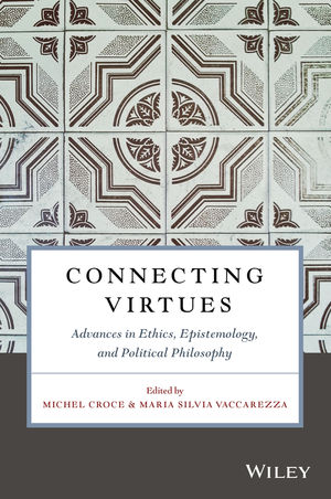 Connecting Virtues: Advances in Ethics, Epistemology, and Political Philosophy