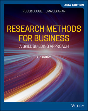 Research Methods For Business: A Skill Building Approach, 8th Edition, Asia Edition