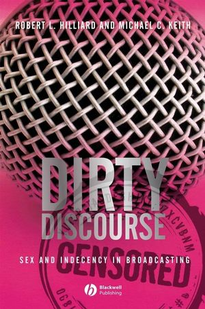 Dirty Discourse: Sex and Indecency in Broadcasting, 2nd Edition (140515053X) cover image
