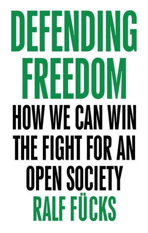 Defending Freedom: How We Can Win the Fight for an Open Society