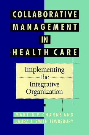 Collaborative Management in Health Care: Implementing the Integrative Organization (155542483X) cover image