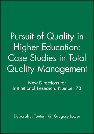Pursuit of Quality in Higher Education: Case Studies in Total Quality Management: <span class='search-highlight'>New</span> <span class='search-highlight'>Directions</span> for Institutional Research, Number 78