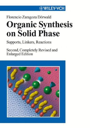 Organic Synthesis on Solid Phase: Supports, Linkers, Reactions, 2nd, Completely Revised and Enlarged Edition