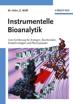 Instrumentelle Bioanalytik: Einfuhrung fur Biologen, Biochemiker, Biotechnologen und Pharmazeuten