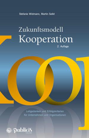 Zukunftsmodell Kooperation: Leitgedanken und Erfolgskriterien für Unternehmen und Organisationen, 2. Auflage