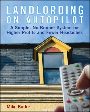 Landlording on Auto-Pilot: A Simple, No-Brainer System for Higher Profits and Fewer Headaches (0470049340) cover image