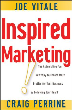 Inspired Marketing!: The Astonishing Fun New Way to Create More Profits for Your Business by Following Your Heart (0470183640) cover image