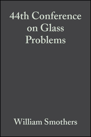 44th Conference on Glass Problems, Volume 5, Issue 1/2