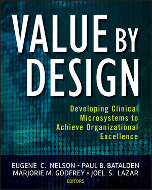 Value by Design: Developing Clinical Microsystems to Achieve Organizational Excellence (0470385340) cover image
