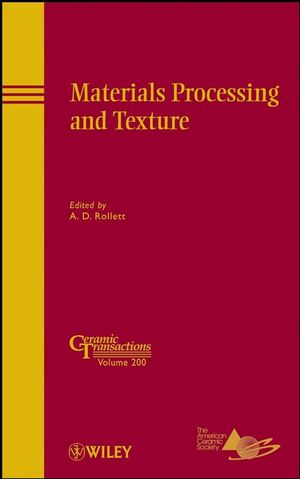 Materials Processing and Texture: Ceramic Transactions, Volume 200 (0470408340) cover image