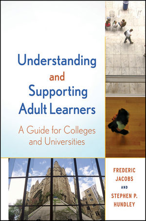 Understanding and Supporting Adult Learners: A Guide for Colleges and Universities