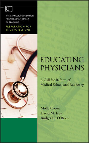 Educating Physicians: A Call for Reform of Medical School and Residency  (0470617640) cover image