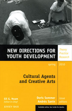 Cultural Agents and Creative Arts: New Directions for Youth Development, Number 125 (0470633840) cover image