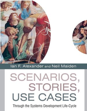 Scenarios,Stories, Use Cases: Through the Systems Development Life-Cycle (0470861940) cover image