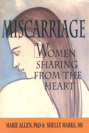Miscarriage: Women Sharing from the Heart (0471548340) cover image