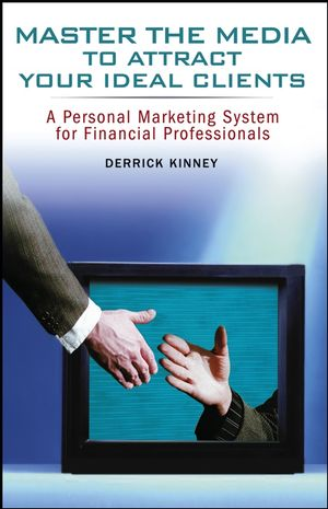 Master the Media to Attract Your Ideal Clients: A Personal Marketing System for Financial Professionals (0471780340) cover image