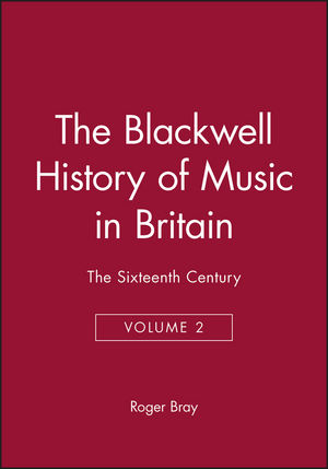 The Blackwell History of Music in Britain: The Sixteenth Century, Volume 2