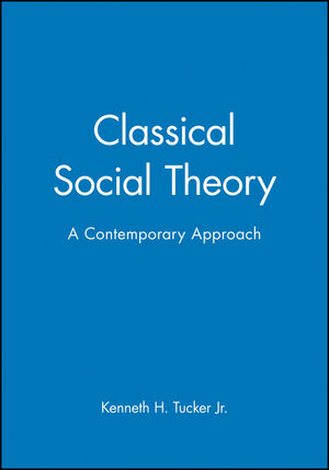 Classical Social Theory: A Contemporary Approach