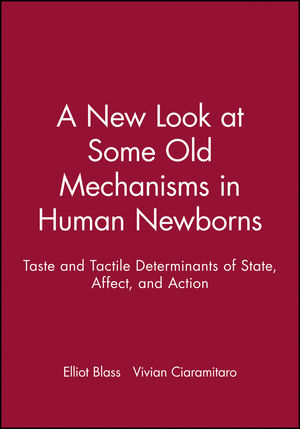 A New Look at Some Old Mechanisms in Human Newborns: Taste and Tactile Determinants of State, Affect, and Action