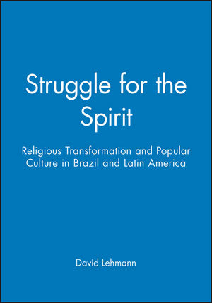Struggle for the Spirit: Religious Transformation and Popular Culture in Brazil and Latin America