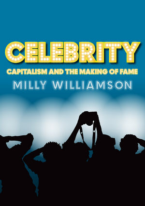 Celebrity: Capitalism and the Making of Fame