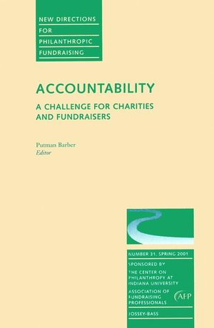 Accountability: A Challenge for Charities and Fundraisers: New Directions for Philanthropic Fundraising, Number 31