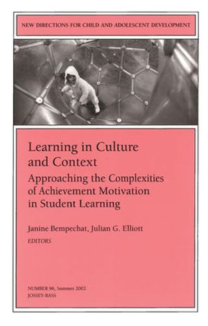 Learning in Culture and Context: Approaching the Complexities of Achievement Motivation in Student Learning: New Directions for Child and Adolescent Development, Number 96