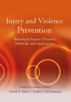Injury and Violence Prevention: Behavioral Science Theories, Methods, and Applications (0787977640) cover image