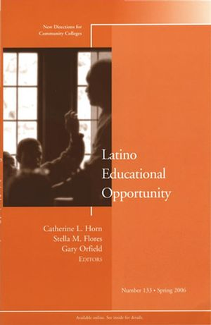 Latino Educational Opportunity: New Directions for Community Colleges, Number 133