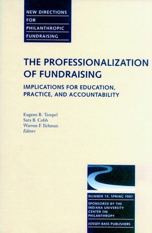 The Professionalization of Fundraising: Implications for Education, Practice, and Accountability: New Directions for Philanthropic Funding, Number 15