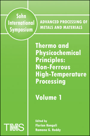 Advanced Processing of Metals and Materials (Sohn International Symposium), Volume 1, Thermo and Physicochemical Principles: Nonferrous High Temperature Processing