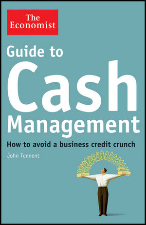 Guide to Cash Management: How to Avoid a Business Credit Crunch (1118094840) cover image