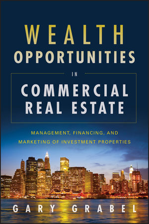 Wealth Opportunities in Commercial Real Estate: Management, Financing and Marketing of Investment Properties (1118115740) cover image