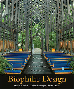 Biophilic Design: The Theory, Science and Practice of Bringing Buildings to Life (1118174240) cover image
