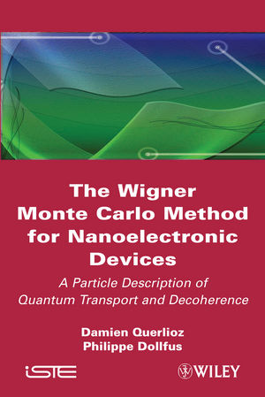 The Wigner Monte Carlo Method for Nanoelectronic Devices: A Particle Description of Quantum Transport and Decoherence (1118618440) cover image