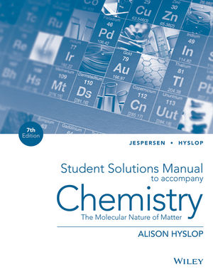 Student Solutions Manual to Accompany Chemistry: The Molecular Nature of Matter, 7th Edition