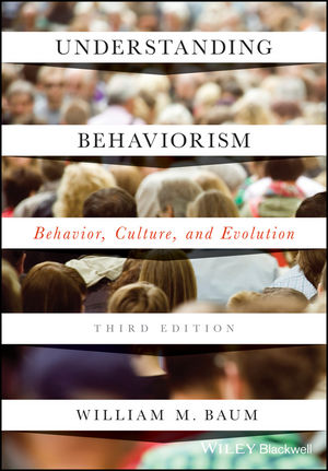 Understanding Behaviorism: Behavior, Culture, and Evolution, 3rd Edition