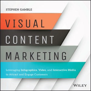 Visual Content Marketing: Leveraging Infographics, Video, and Interactive Media to Attract and Engage Customers (1119158540) cover image