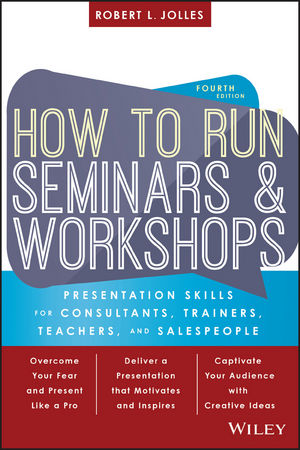 How to Run Seminars and Workshops: Presentation Skills for Consultants, Trainers, Teachers, and Salespeople, 4th Edition (1119374340) cover image