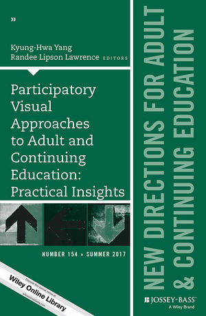 Participatory Visual Approaches to Adult and Continuing Education: Practical Insights: New Directions for Adult and Continuing Education, Number 154 (1119428440) cover image
