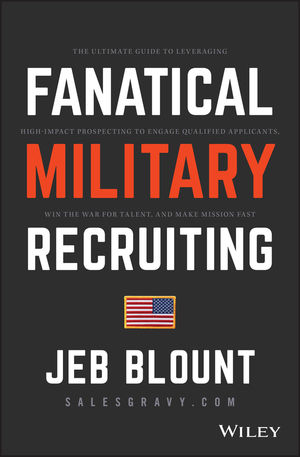 Fanatical Military Recruiting: How Ultra High Performers Prospect, Focus, and Adapt to the Mission To Recruit the Best Every Time