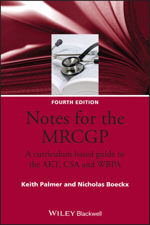 Notes for the MRCGP: A curriculum based guide to the AKT, CSA and WBPA, 4th Edition
