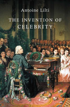 The Invention of Celebrity (1509508740) cover image