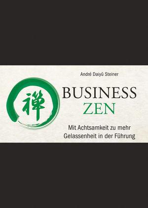 Business Zen: Mit Achtsamkeit zu mehr Gelassenheit in der Führung