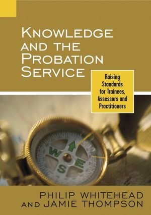 Knowledge and the Probation Service: Raising Standards for Trainees, Assessors and Practitioners