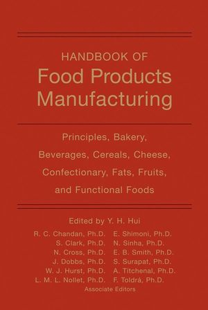 Handbook of Food Products Manufacturing: Principles, Bakery, Beverages, Cereals, Cheese, Confectionary, Fats, Fruits, and Functional Foods, Volume 1