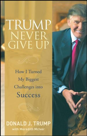 Trump Never Give Up: How I Turned My Biggest Challenges into Success (0470190841) cover image