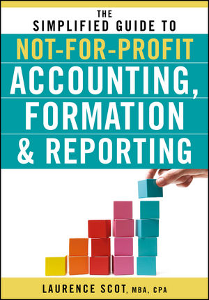 The Simplified Guide to Not-for-Profit Accounting, Formation and Reporting (0470575441) cover image