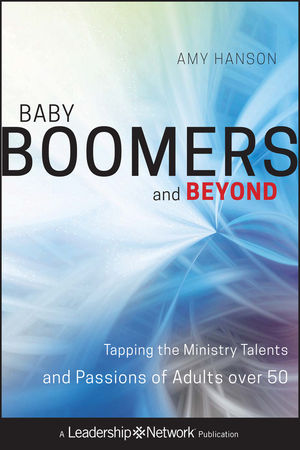 Baby Boomers and Beyond: Tapping the Ministry Talents and Passions of Adults over 50 (0470632941) cover image